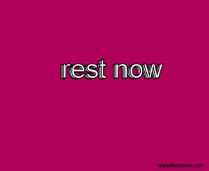 rest now